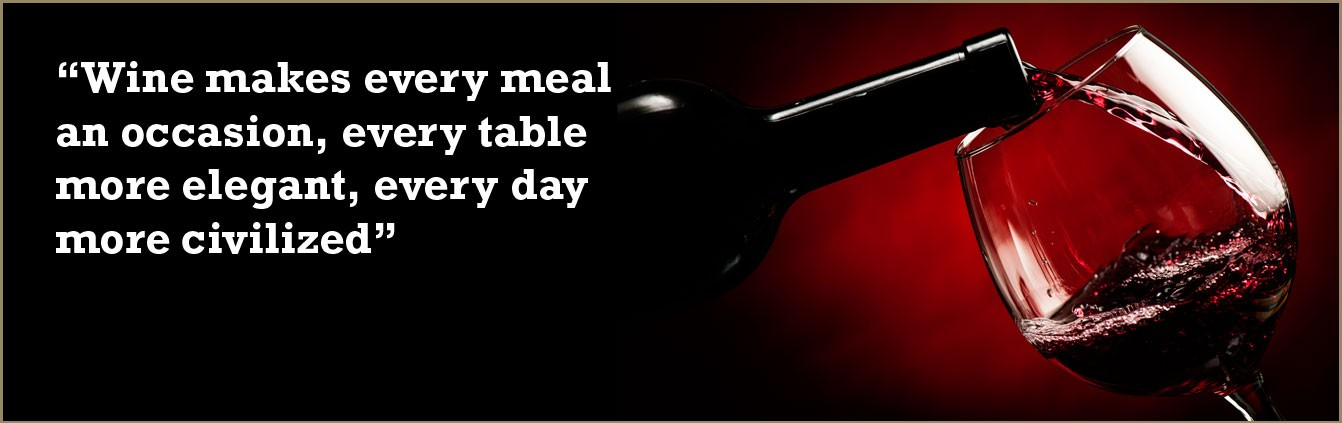 Wine makes every meal an occasion, every table more elegant, every day more civilized